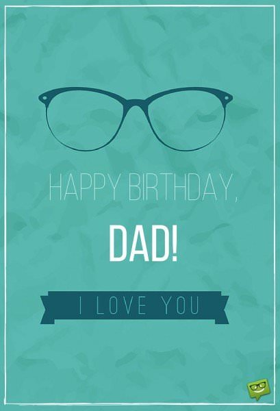 Happy birthday, dad! I love you.