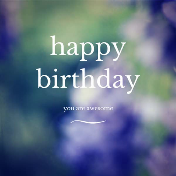 Happy birthday, you are awesome.