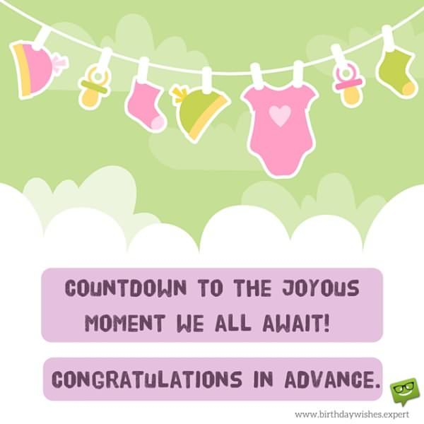 Countdown to the joyous moment we all await! Congratulations in advance.