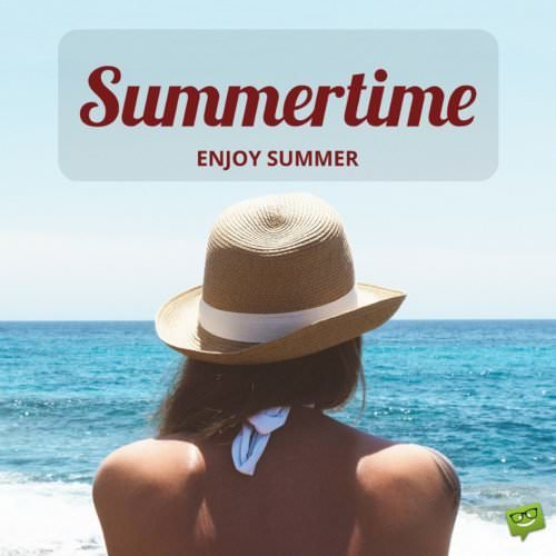 Summertime! Enjoy summer.