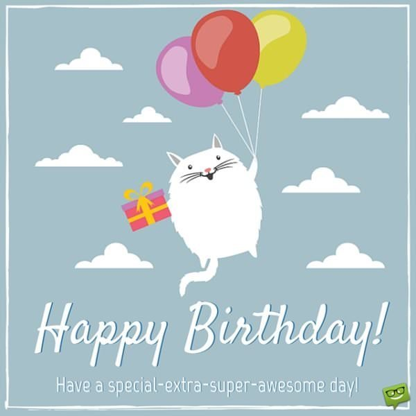 Happy Birthday! Have a special-extra-super-awesome day!