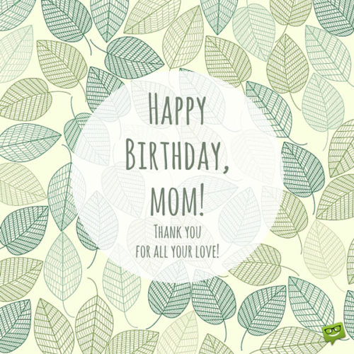 Happy Birthday, mom. Thank you for all your love.