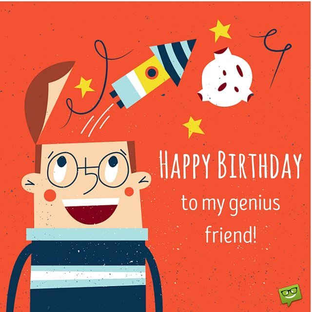 Happy Birthday to my genius friend.