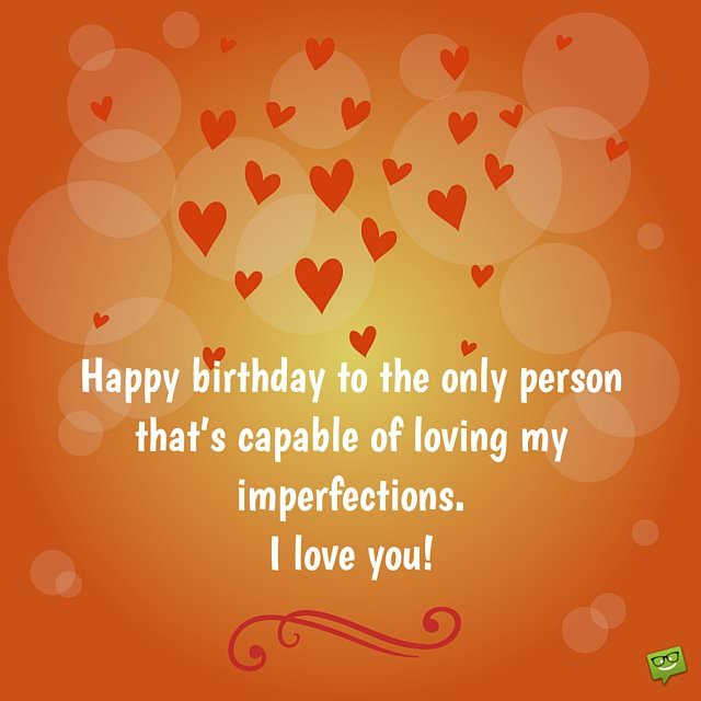 My most precious feelings unique romantic wishes for my lover happy birthday to the only person thats perfectly capable of loving all my imperfections i m4hsunfo