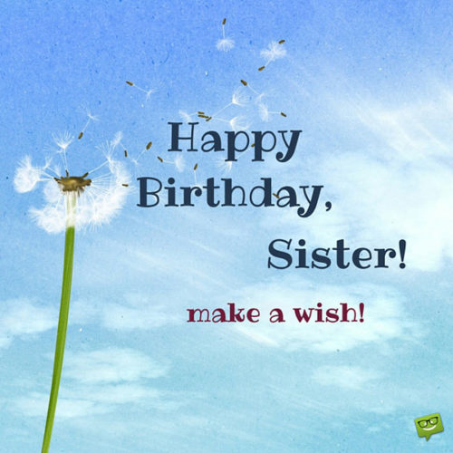 Happy Birthday, Sister. Make a Wish!