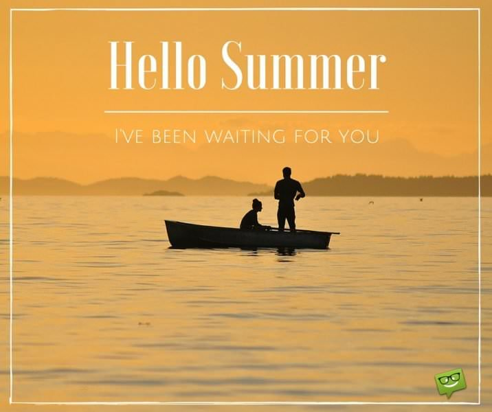 Hello Summer, I've been waiting for you.