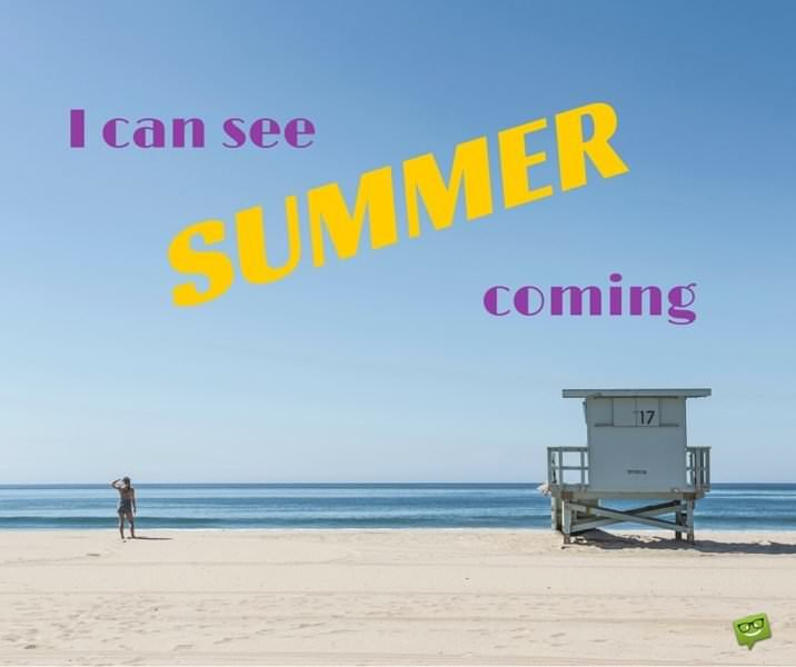 I can see Summer coming!