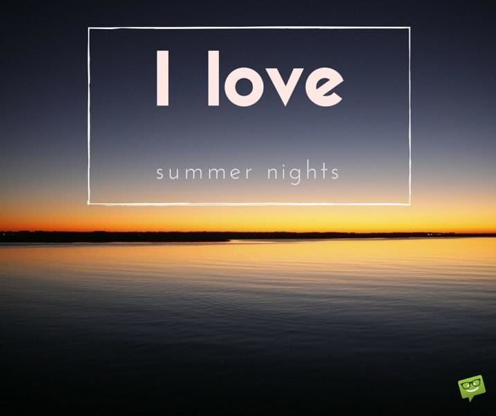 I love summer nights.