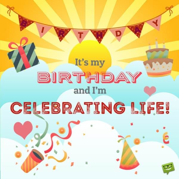 It's my Birthday and I'm Celebrating Life!