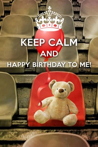 Keep Calm and Happy Birthday to me!