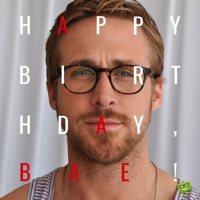 Ryan Gosling Happy Birthday bae