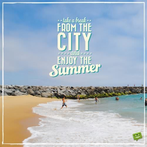 Take a break from the city and enjoy the summer