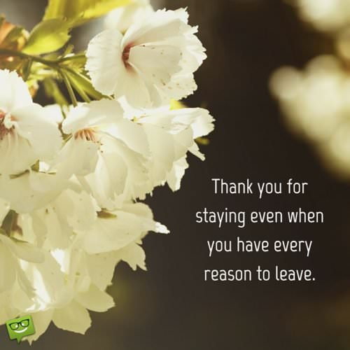 Thank you for staying even when you have every reason to leave.