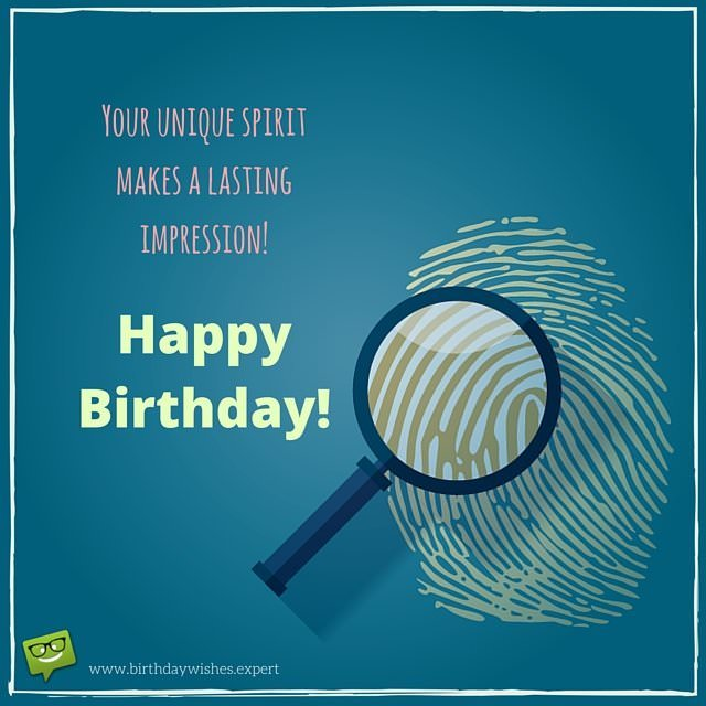 Your unique spirit makes a lasting impression. Happy Birthday!