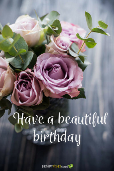 Have a beautiful birthday.