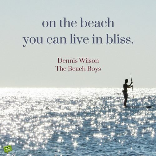 On the beach you can live in bliss. Brian Wilson. The Beach Boys.