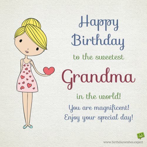 Happy Birthday To The Sweetest Grandma In World You Are Magnificent Enjoy Your