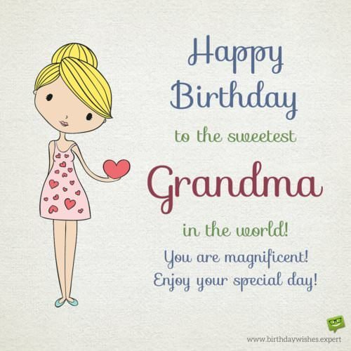 Happy Birthday to the sweetest Grandma in the world! You are magnificent. Enjoy your special day!