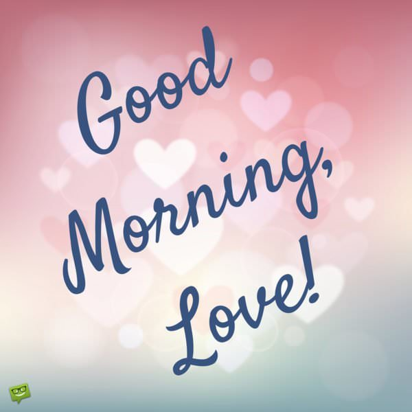 Good morning my love short cute quotes him heart