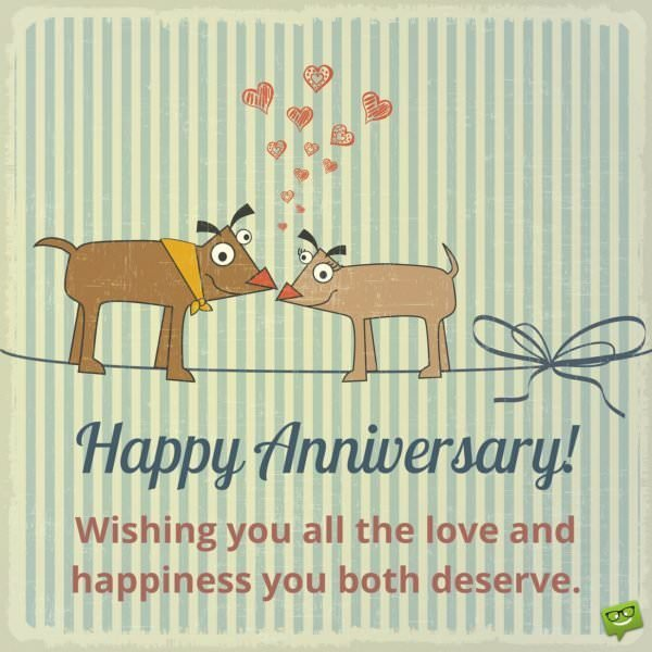 Happy Anniversary! Wishing you all the love and happiness you both deserve.