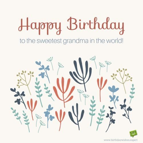 Happy Birthday to the sweetest grandma in the world.