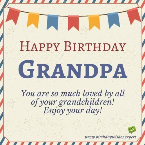 Happy Birthday, Grandpa! You are so much loved by all of your grandchildren! Enjoy the day!