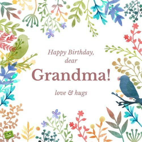 Happy birthday, dear grandma. Love and hugs!