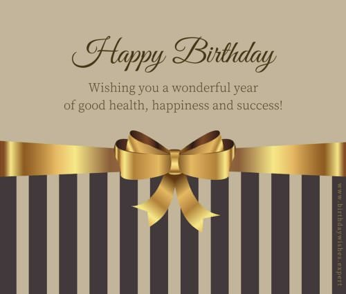 Wishing a wonderful year of good health, happiness and success. Happy Birthday!