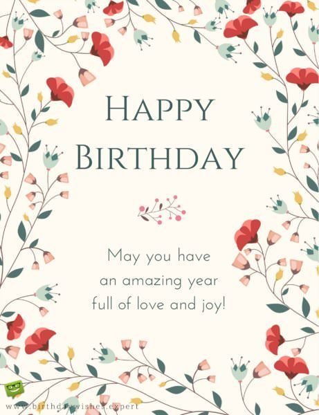 Happy Birthday. May you have a year full of love and joy!
