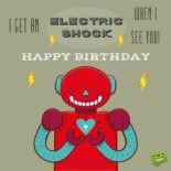 I get an electric shock when I see you. Happy Birthday, love!