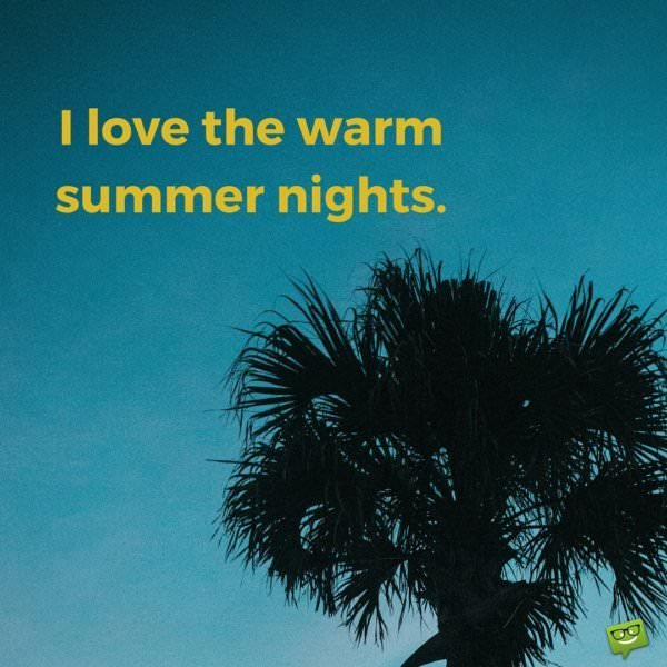 I love the warm summer nights.