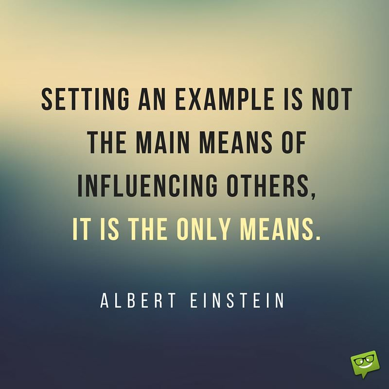 Setting An Example Is Not The Main Means Of Influencing Others It Is The Only Means Quote By Albert Einstein