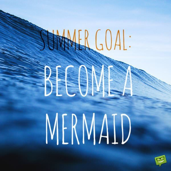 Summer goal: Become a mermaid.