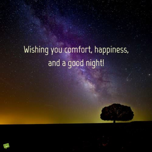 Wishing you comfort, happiness and a good night!
