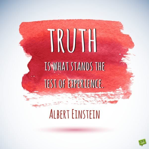 is what stands the test of experience. is what stands the test of experience. Albert Einstein.