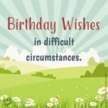 Birthday wishes in difficult circumstances