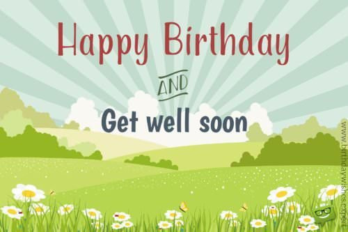 Happy Birthday and get well soon!