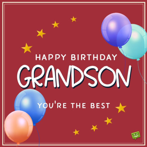 Happy Birthday, Grandson! You're the BEst!