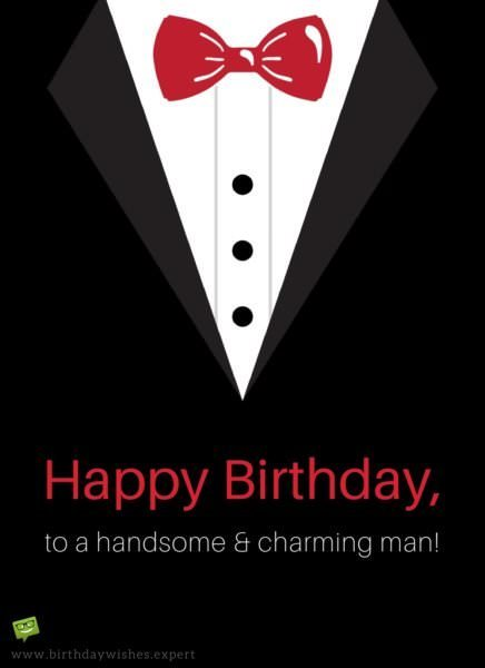 Happy Birthday to a handsome and charming man.
