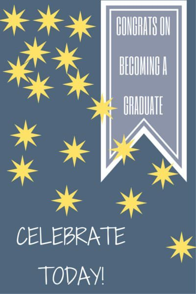 Congratulations on becoming a graduate. Celebrate today!