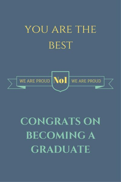 You are the best, we are proud! Congratulations on becoming a graduate.