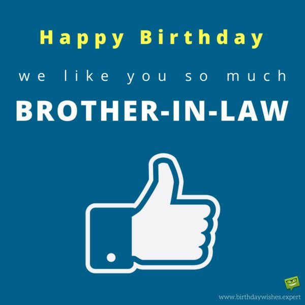 Happy Birthday! We like you so much, brother-in-law.