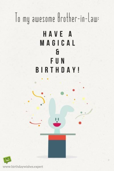 To my awesome brother-in-law. Have a magical and fun birthday!