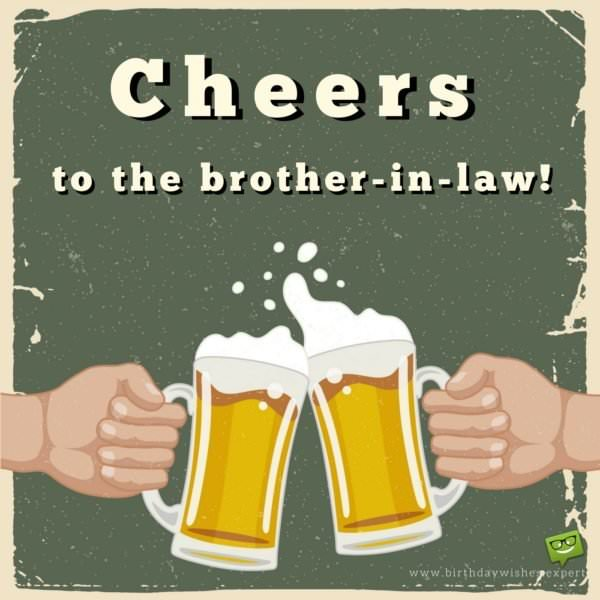 Cheers to the brother-in-law.