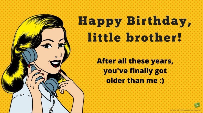 Funny birthday wish for brother.