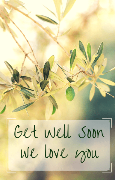 Get well soon. We love you.