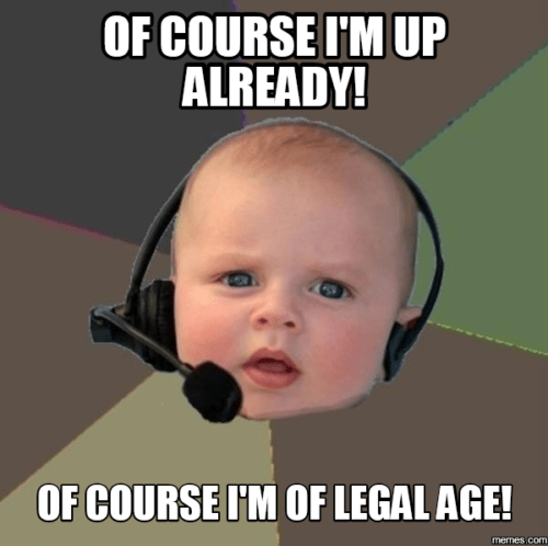 Of courser I'm up already! Of course I'm of legal age!