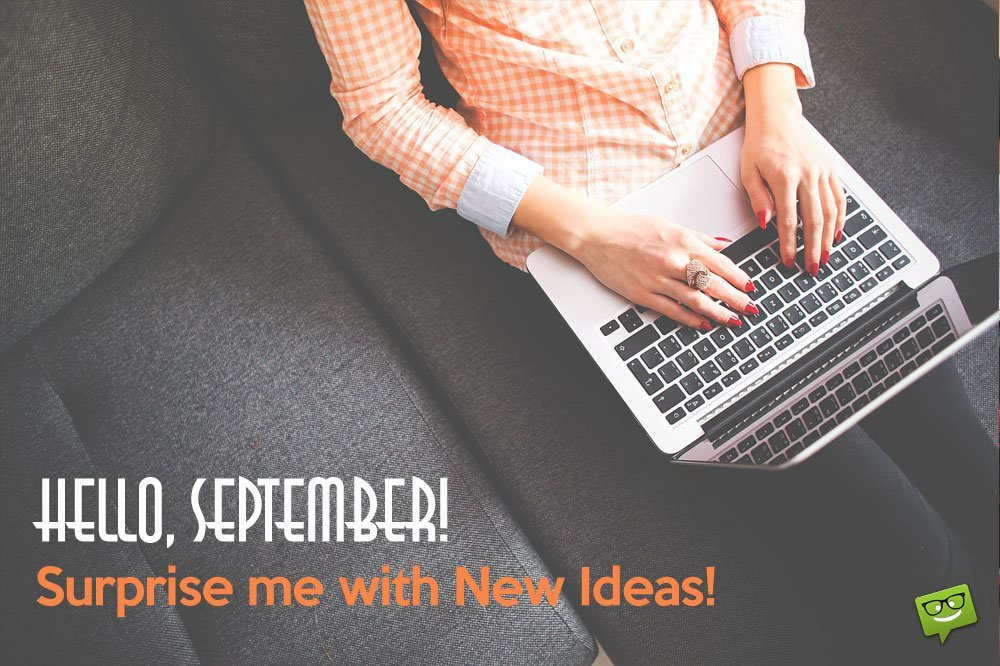 Hello September! Surprise Me With New Ideas.