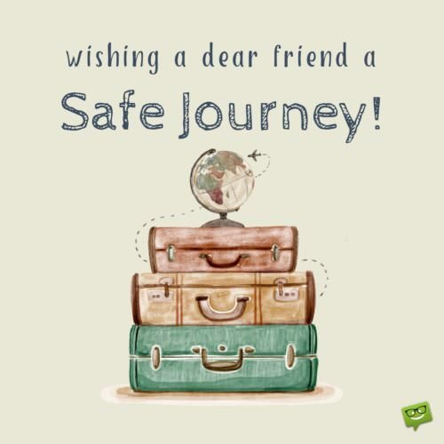 Wishing a dear friend a safe journey!