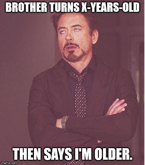 Brother turns X-years-old, then says I am older.